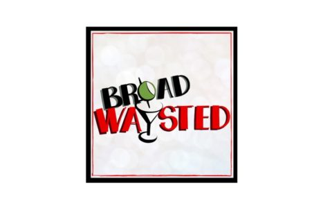broad waysted, podcast, Broadwaysted